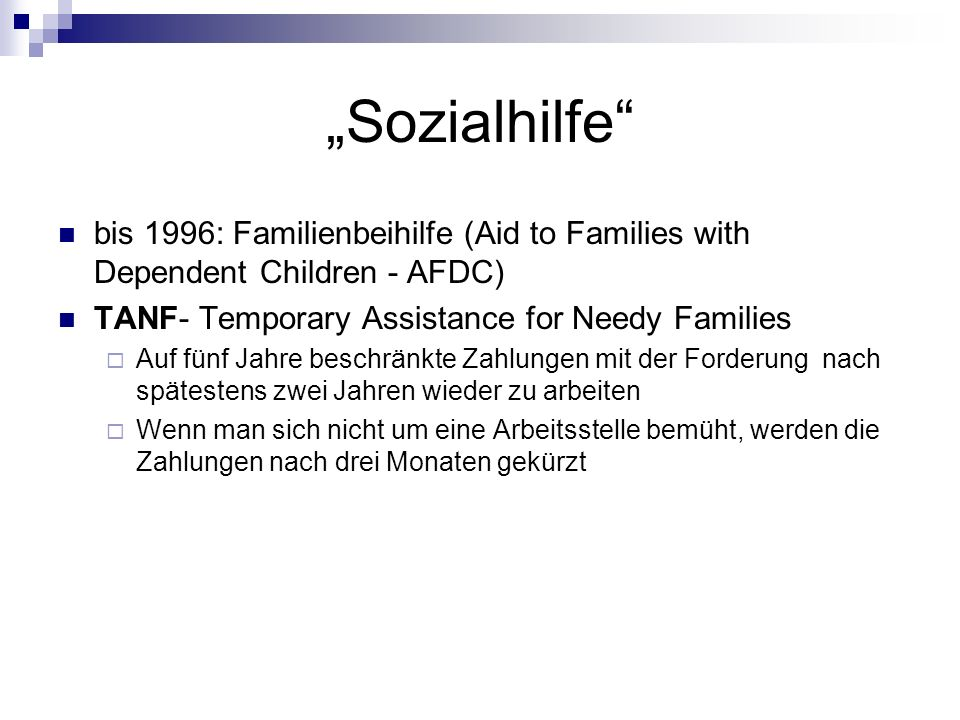 """Sozialhilfe bis 1996: Familienbeihilfe (Aid to Families with Dependent Children - AFDC) TANF- Temporary Assistance for Needy Families."