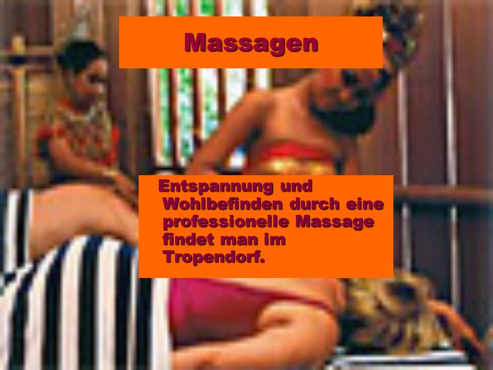 Massagen Entspannung und Wohlbefinden durch eine professionelle Massage findet man im Tropendorf.