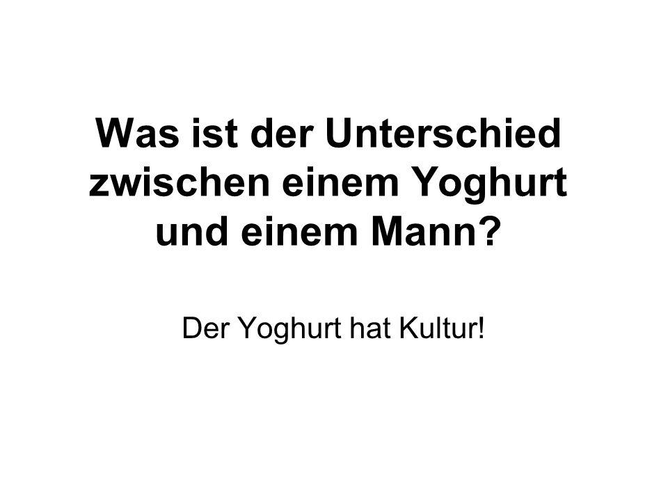 Was ist der Unterschied zwischen einem Yoghurt und einem Mann