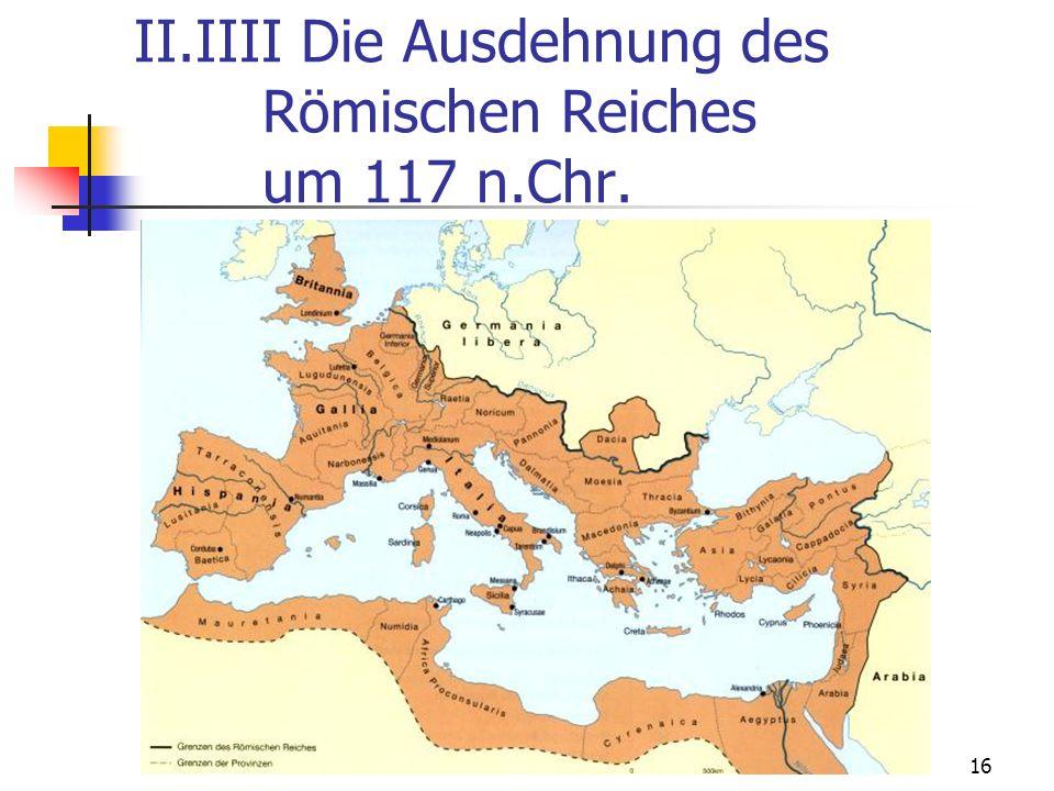 II.IIII Die Ausdehnung des Römischen Reiches um 117 n.Chr.