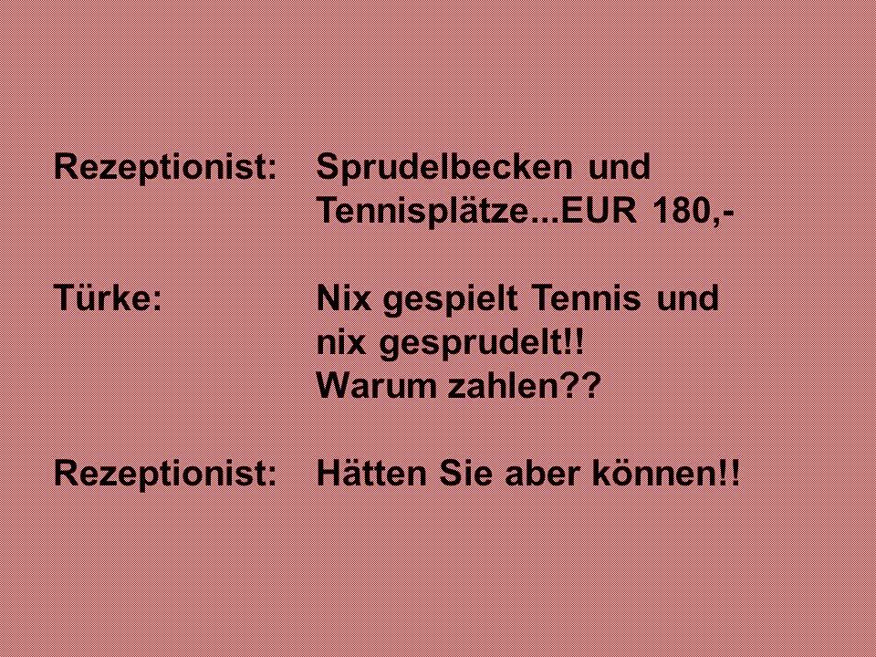 Rezeptionist: Sprudelbecken und Tennisplätze...EUR 180,-