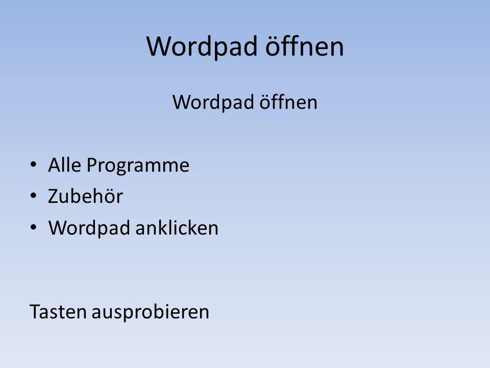 Wordpad öffnen Wordpad öffnen Alle Programme Zubehör Wordpad anklicken