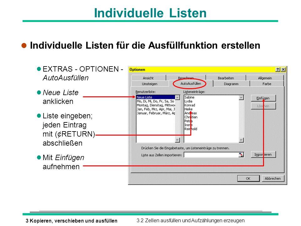 Individuelle Listen Individuelle Listen für die Ausfüllfunktion erstellen. EXTRAS - OPTIONEN - AutoAusfüllen.