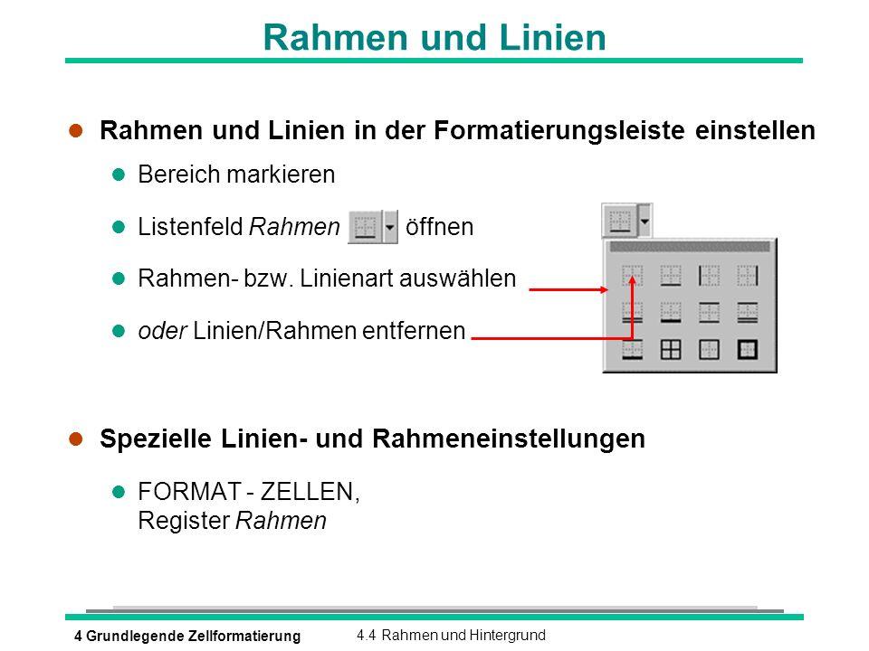 Rahmen und Linien Rahmen und Linien in der Formatierungsleiste einstellen. Bereich markieren. Listenfeld Rahmen öffnen.