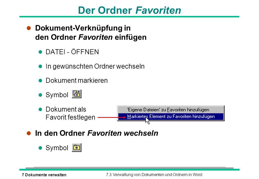 Der Ordner Favoriten Dokument-Verknüpfung in den Ordner Favoriten einfügen. DATEI - ÖFFNEN. In gewünschten Ordner wechseln.