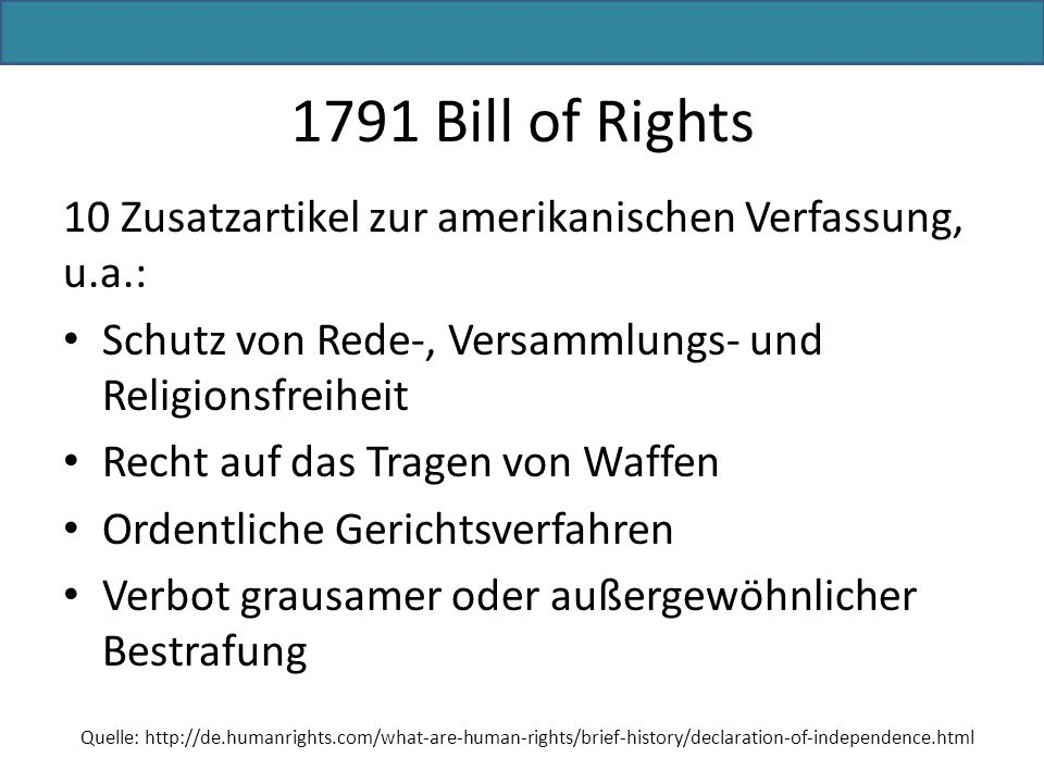 1791 Bill of Rights 10 Zusatzartikel zur amerikanischen Verfassung, u.a.: Schutz von Rede-, Versammlungs- und Religionsfreiheit.