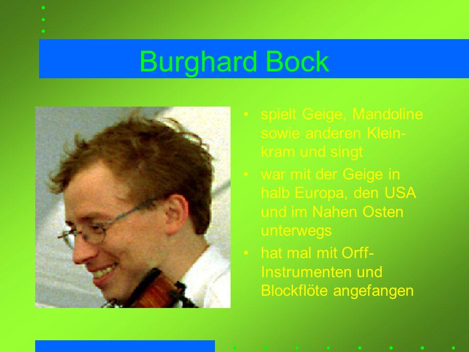 Burghard Bock spielt Geige, Mandoline sowie anderen Klein-kram und singt. war mit der Geige in halb Europa, den USA und im Nahen Osten unterwegs.