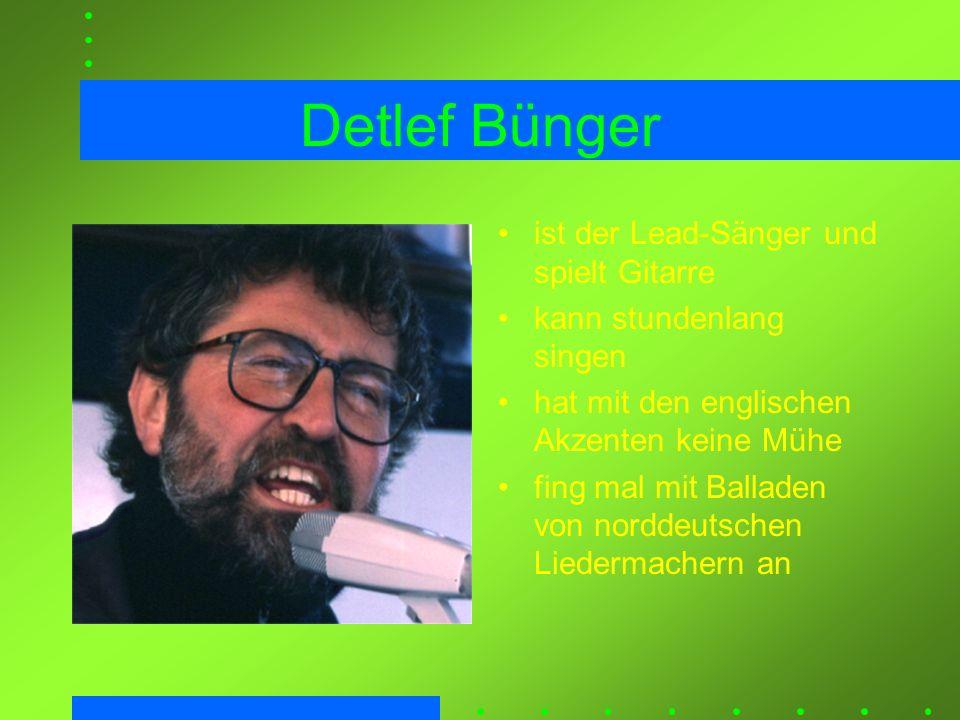 Detlef Bünger ist der Lead-Sänger und spielt Gitarre
