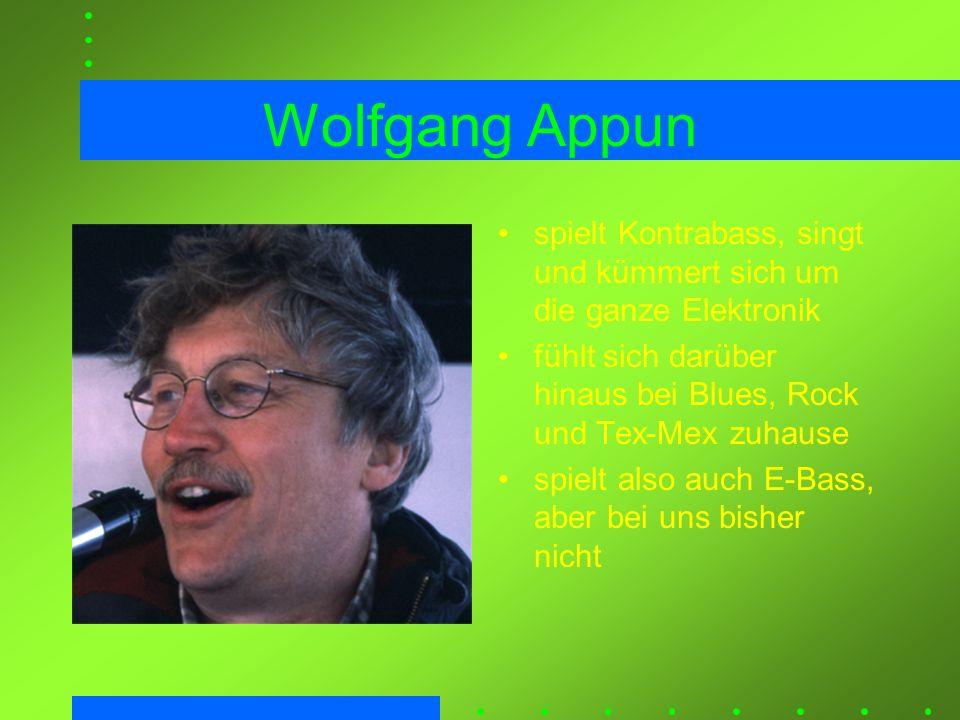 Wolfgang Appun spielt Kontrabass, singt und kümmert sich um die ganze Elektronik. fühlt sich darüber hinaus bei Blues, Rock und Tex-Mex zuhause.