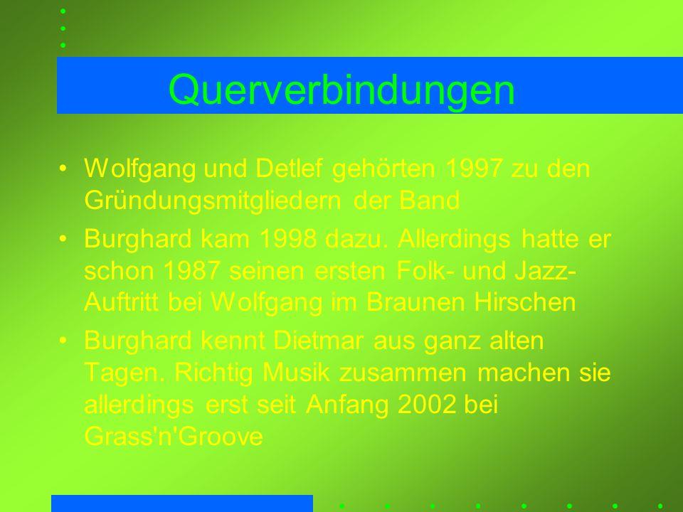 Querverbindungen Wolfgang und Detlef gehörten 1997 zu den Gründungsmitgliedern der Band.