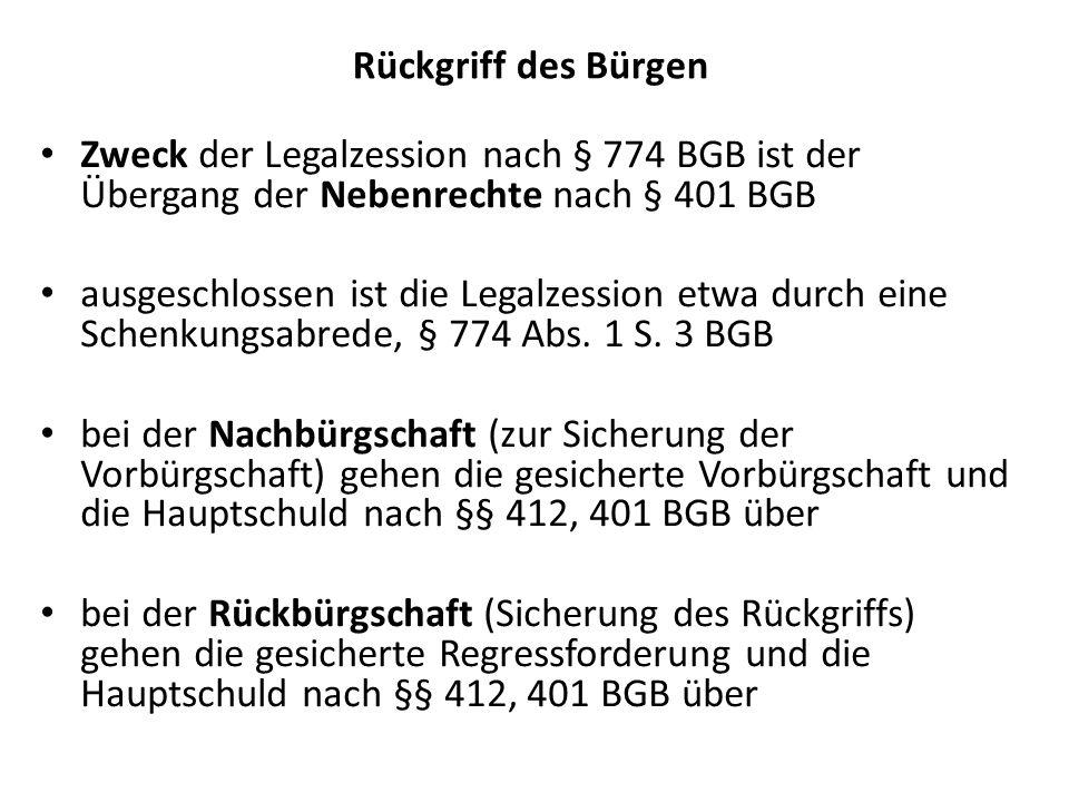 Rückgriff des Bürgen Zweck der Legalzession nach § 774 BGB ist der Übergang der Nebenrechte nach § 401 BGB.