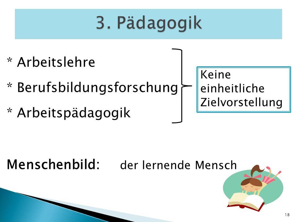 3. Pädagogik * Arbeitslehre * Berufsbildungsforschung * Arbeitspädagogik Menschenbild: der lernende Mensch