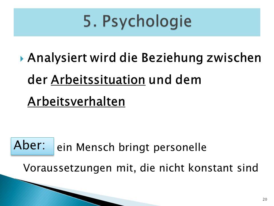 5. Psychologie Analysiert wird die Beziehung zwischen der Arbeitssituation und dem Arbeitsverhalten.
