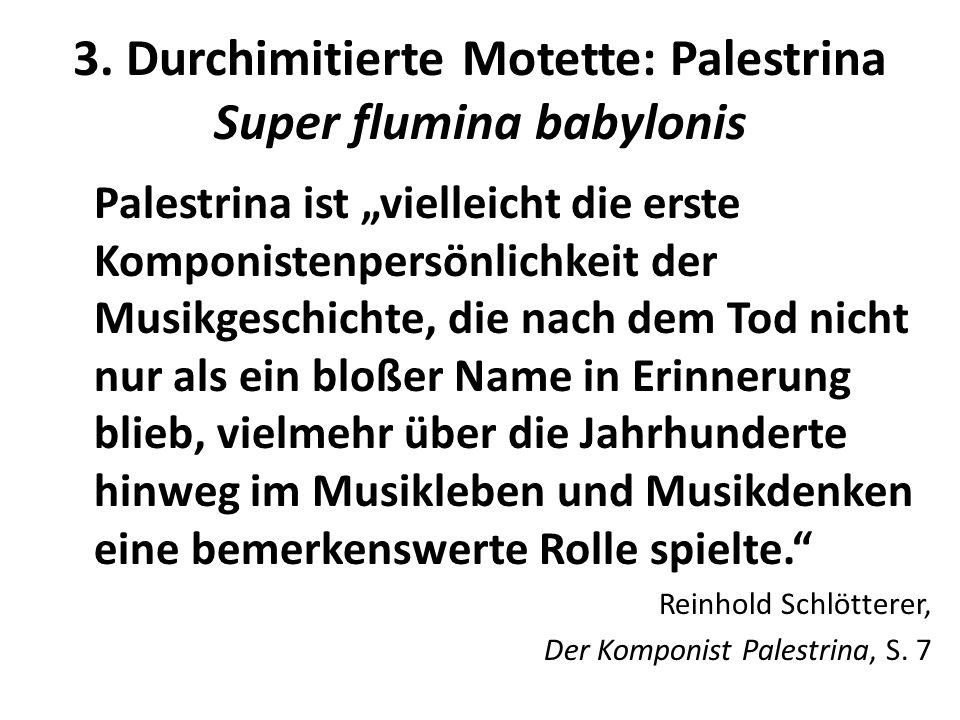 3. Durchimitierte Motette: Palestrina Super flumina babylonis