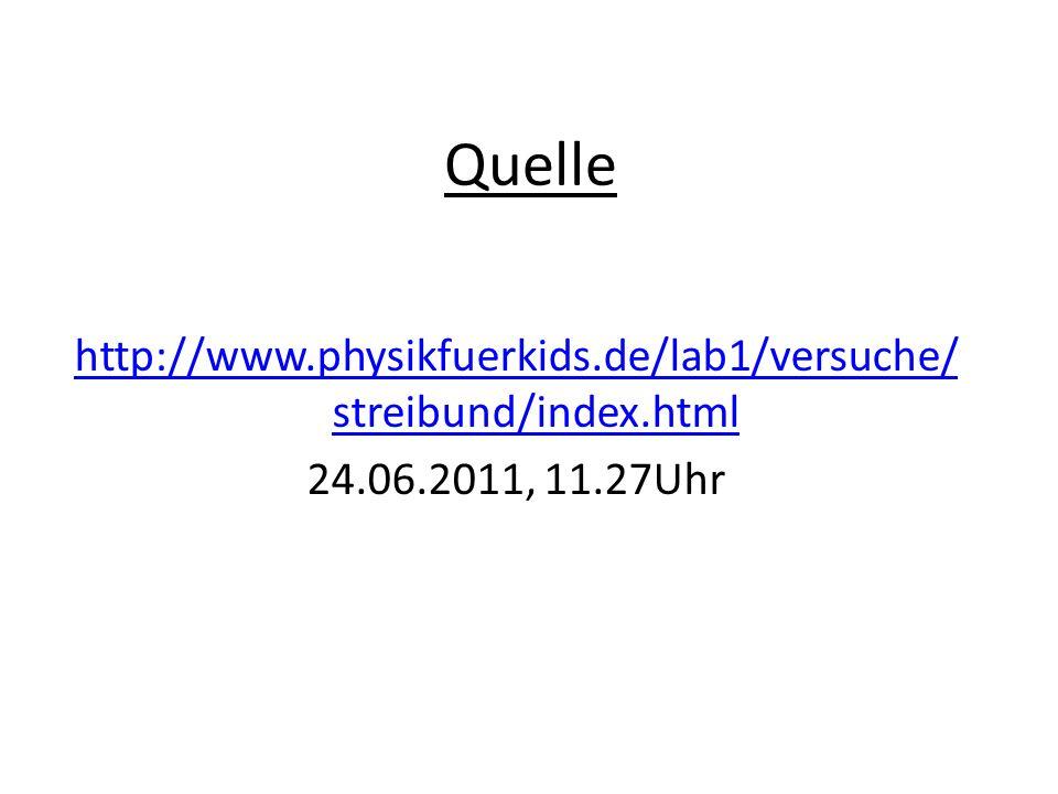 Quelle http://www.physikfuerkids.de/lab1/versuche/streibund/index.html 24.06.2011, 11.27Uhr