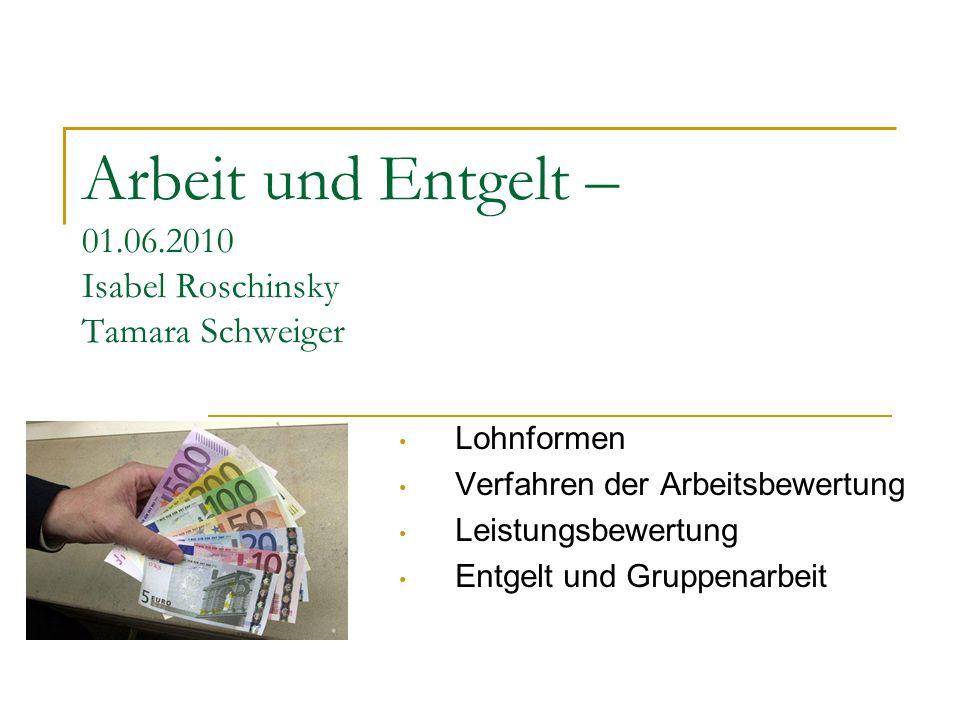 Arbeit und Entgelt – 01.06.2010 Isabel Roschinsky Tamara Schweiger