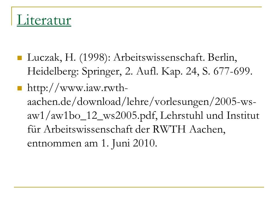 Literatur Luczak, H. (1998): Arbeitswissenschaft. Berlin, Heidelberg: Springer, 2. Aufl. Kap. 24, S. 677-699.