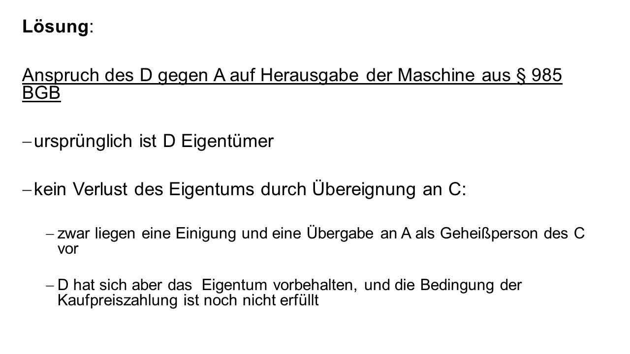 Anspruch des D gegen A auf Herausgabe der Maschine aus § 985 BGB