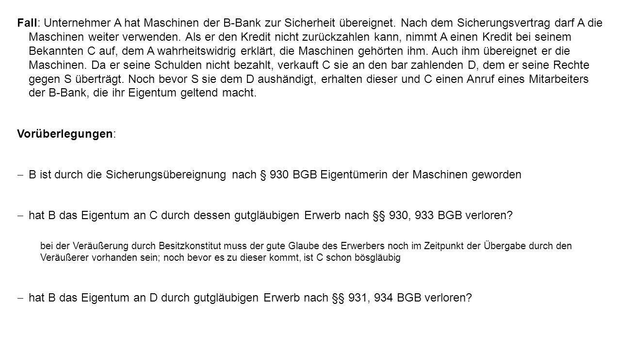 Fall: Unternehmer A hat Maschinen der B-Bank zur Sicherheit übereignet