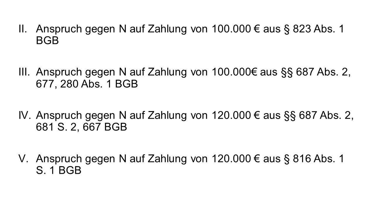 Anspruch gegen N auf Zahlung von 100.000 € aus § 823 Abs. 1 BGB