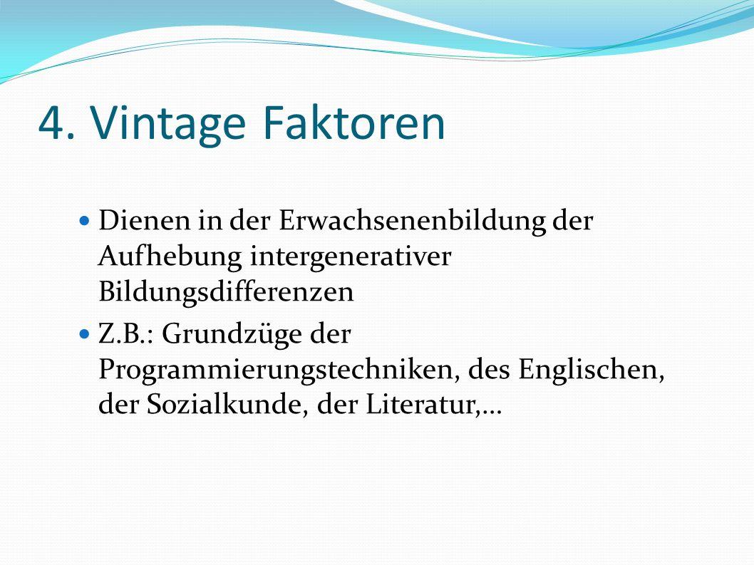 4. Vintage Faktoren Dienen in der Erwachsenenbildung der Aufhebung intergenerativer Bildungsdifferenzen.