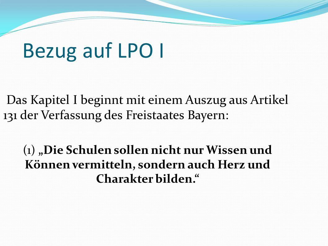 Bezug auf LPO I Das Kapitel I beginnt mit einem Auszug aus Artikel 131 der Verfassung des Freistaates Bayern: