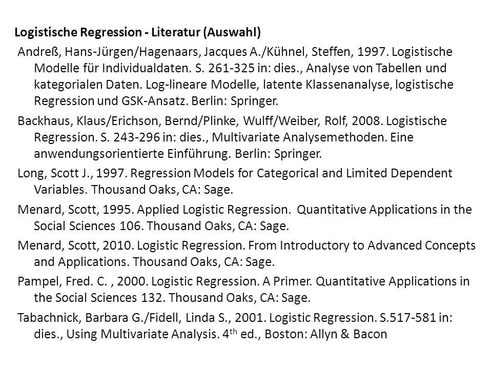 Logistische Regression - Literatur (Auswahl) Andreß, Hans-Jürgen/Hagenaars, Jacques A./Kühnel, Steffen, 1997.