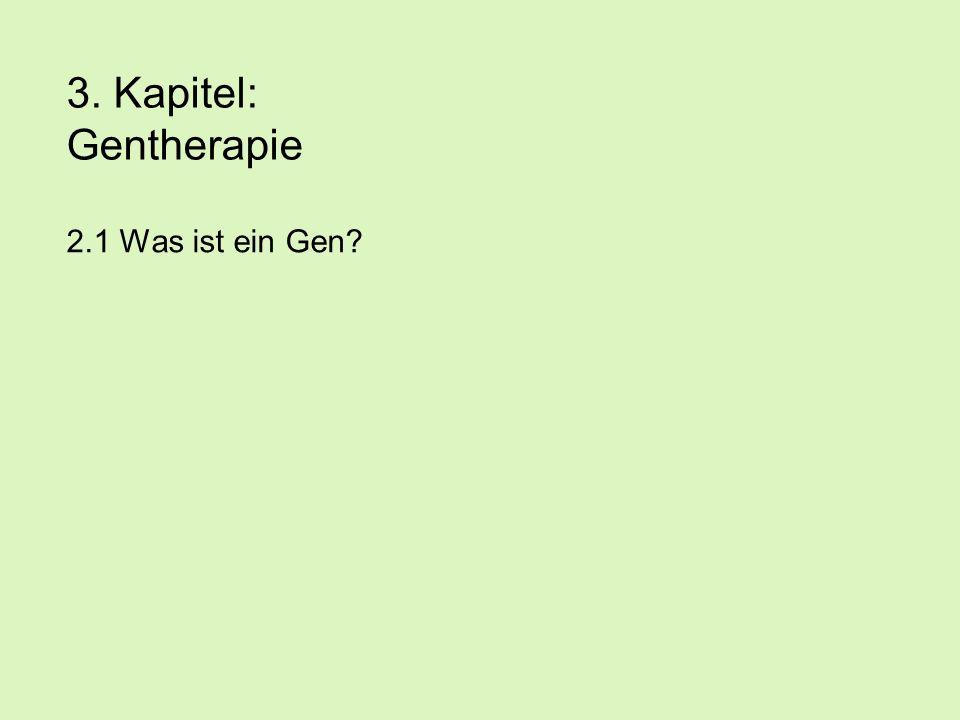 3. Kapitel: Gentherapie 2.1 Was ist ein Gen