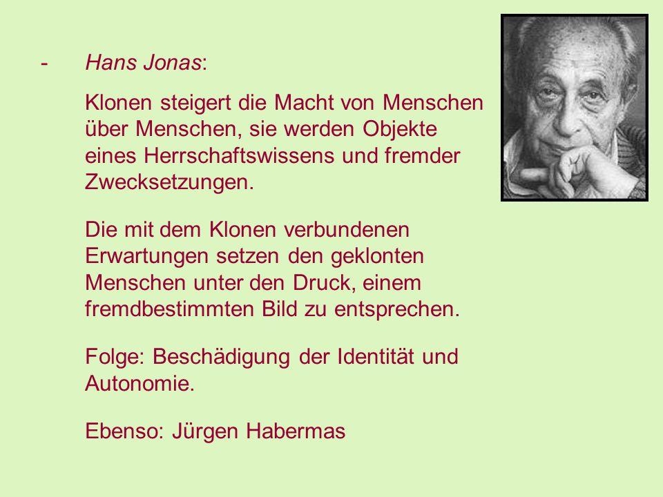 Hans Jonas: Klonen steigert die Macht von Menschen über Menschen, sie werden Objekte eines Herrschaftswissens und fremder Zwecksetzungen.
