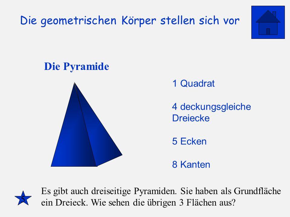 Die Pyramide 1 Quadrat 4 deckungsgleiche Dreiecke 5 Ecken 8 Kanten