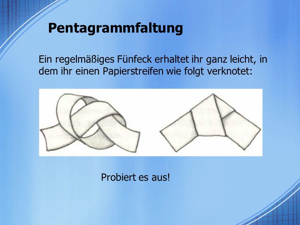 Pentagrammfaltung Ein regelmäßiges Fünfeck erhaltet ihr ganz leicht, in dem ihr einen Papierstreifen wie folgt verknotet: