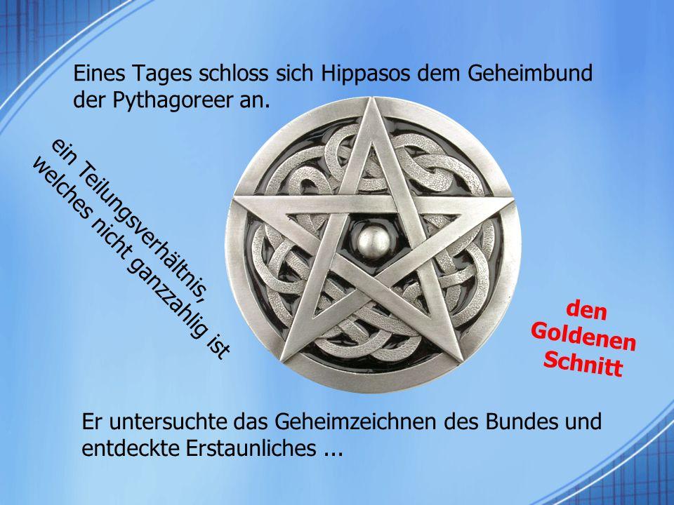 Eines Tages schloss sich Hippasos dem Geheimbund der Pythagoreer an.