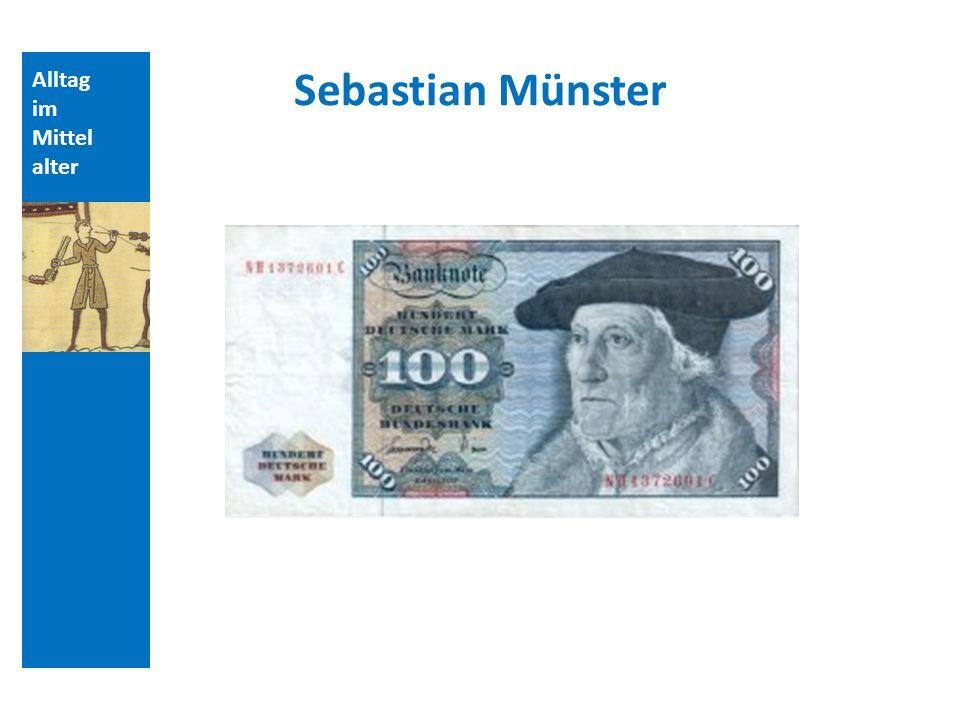 Quellen und Literatur Sebastian Münster Alltag im Mittelalter