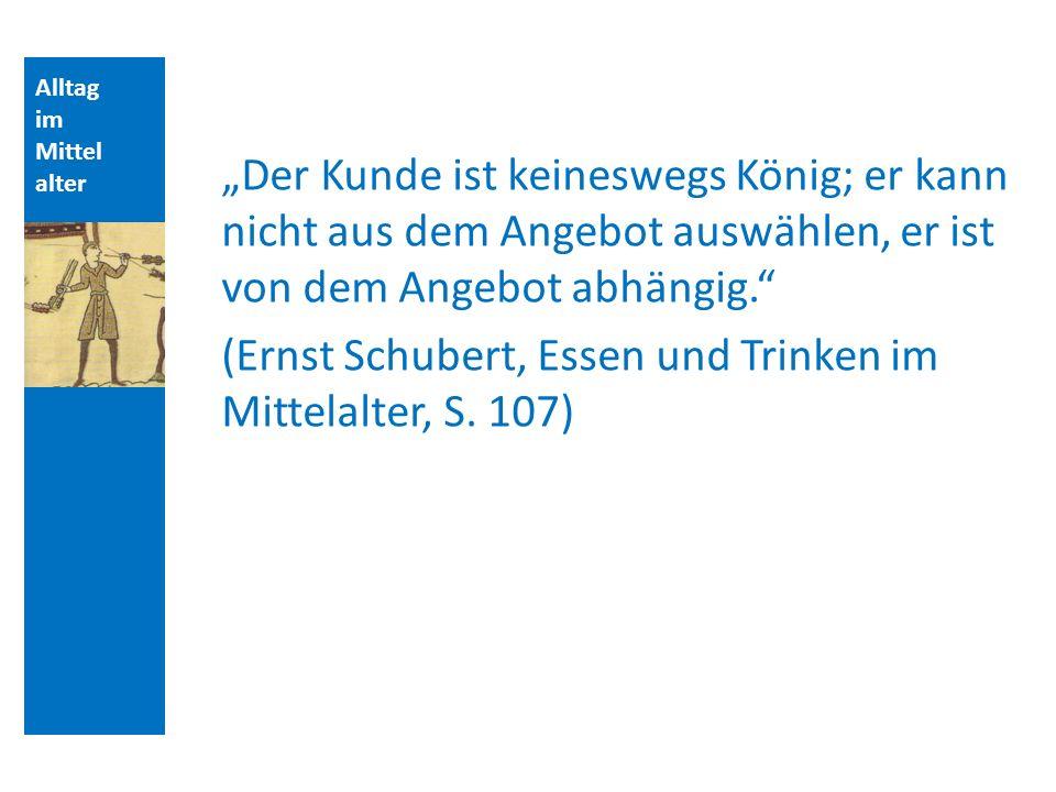 (Ernst Schubert, Essen und Trinken im Mittelalter, S. 107)