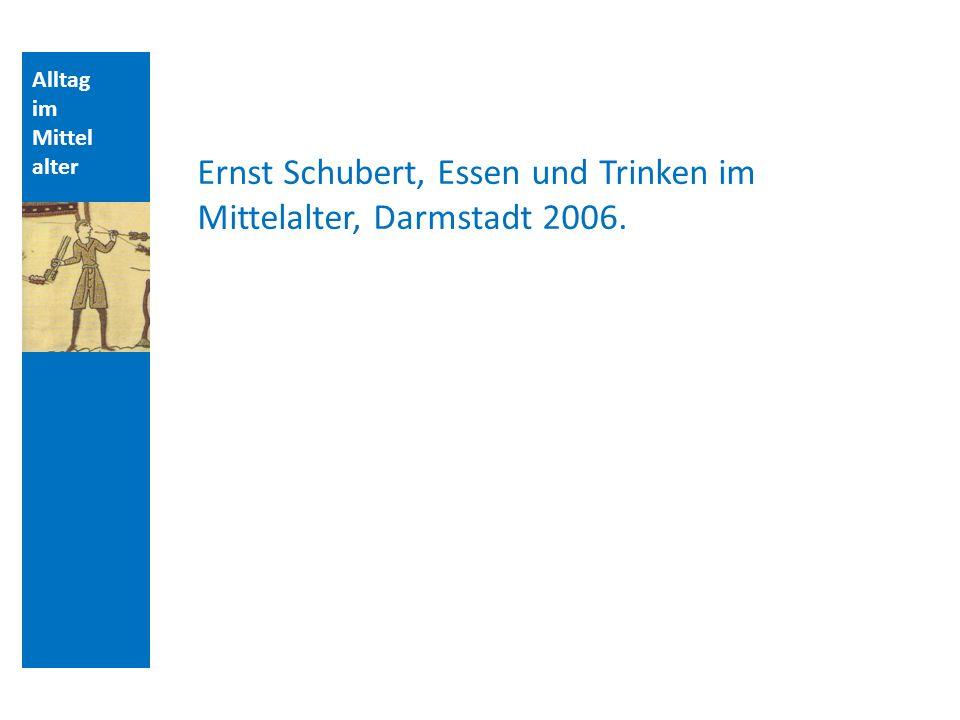 Ernst Schubert, Essen und Trinken im Mittelalter, Darmstadt 2006.