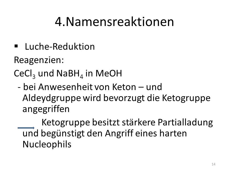 4.Namensreaktionen Luche-Reduktion Reagenzien: CeCl3 und NaBH4 in MeOH