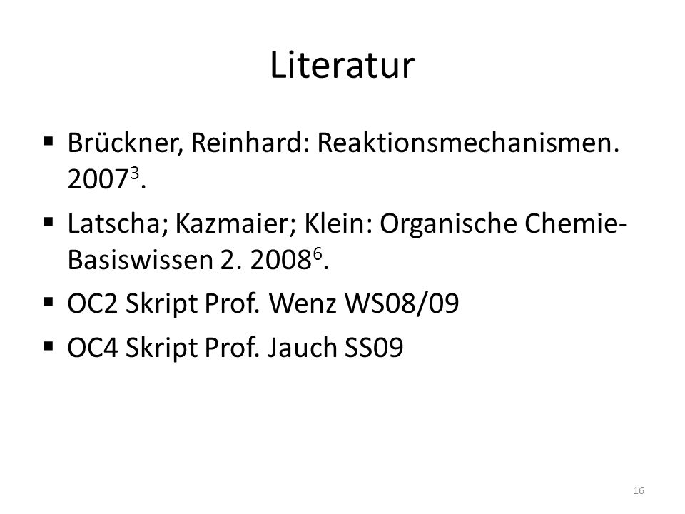 Literatur Brückner, Reinhard: Reaktionsmechanismen. 20073.