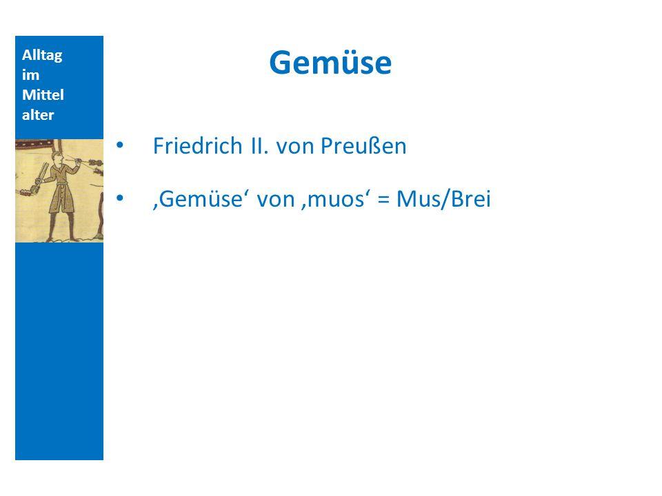Gemüse Friedrich II. von Preußen 'Gemüse' von 'muos' = Mus/Brei Alltag