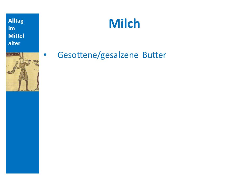Milch Gesottene/gesalzene Butter Alltag im Mittelalter