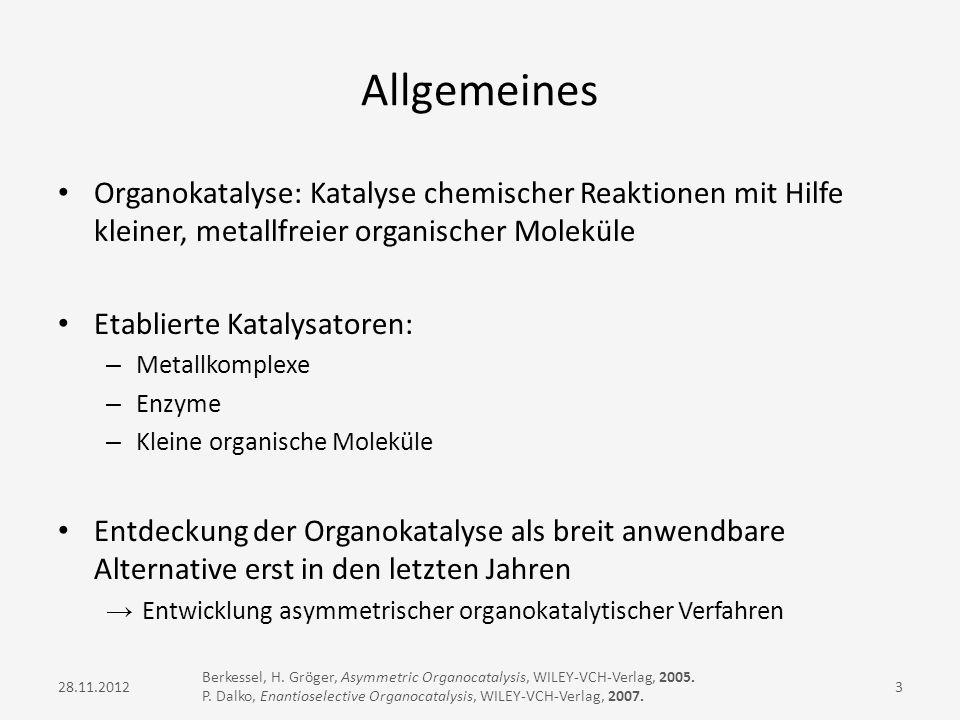 Allgemeines Organokatalyse: Katalyse chemischer Reaktionen mit Hilfe kleiner, metallfreier organischer Moleküle.