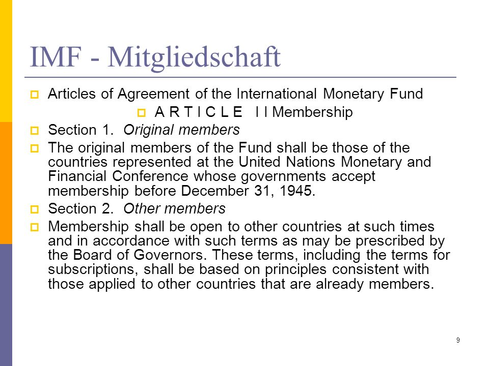 IMF - Mitgliedschaft Articles of Agreement of the International Monetary Fund. A R T I C L E I I Membership.