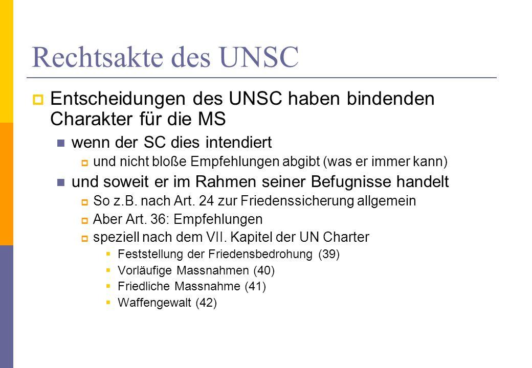 Rechtsakte des UNSC Entscheidungen des UNSC haben bindenden Charakter für die MS. wenn der SC dies intendiert.