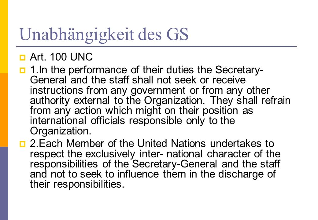Unabhängigkeit des GS Art. 100 UNC