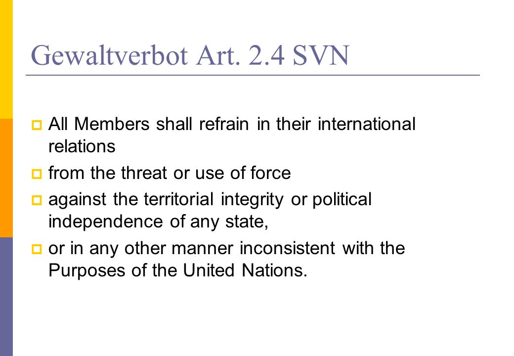 Gewaltverbot Art. 2.4 SVNAll Members shall refrain in their international relations. from the threat or use of force.