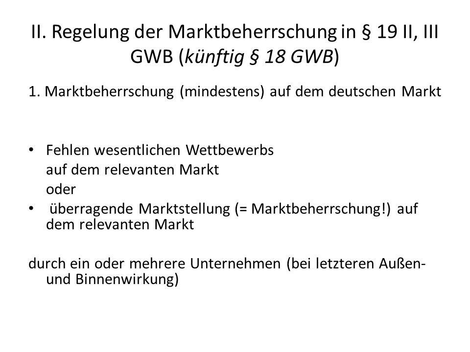 II. Regelung der Marktbeherrschung in § 19 II, III GWB (künftig § 18 GWB)