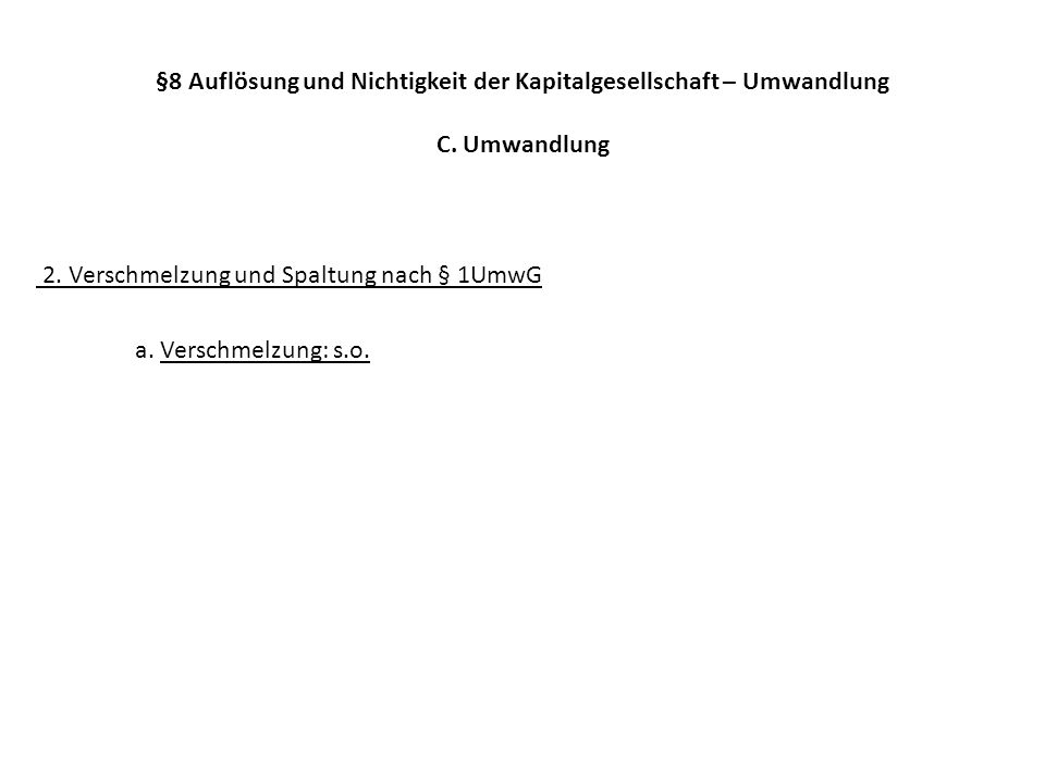 2. Verschmelzung und Spaltung nach § 1UmwG a. Verschmelzung: s.o.