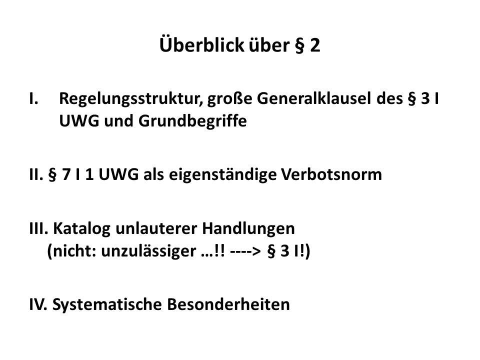 Überblick über § 2 Regelungsstruktur, große Generalklausel des § 3 I UWG und Grundbegriffe. II. § 7 I 1 UWG als eigenständige Verbotsnorm.