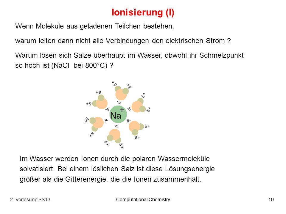 Ionisierung (I) Wenn Moleküle aus geladenen Teilchen bestehen,