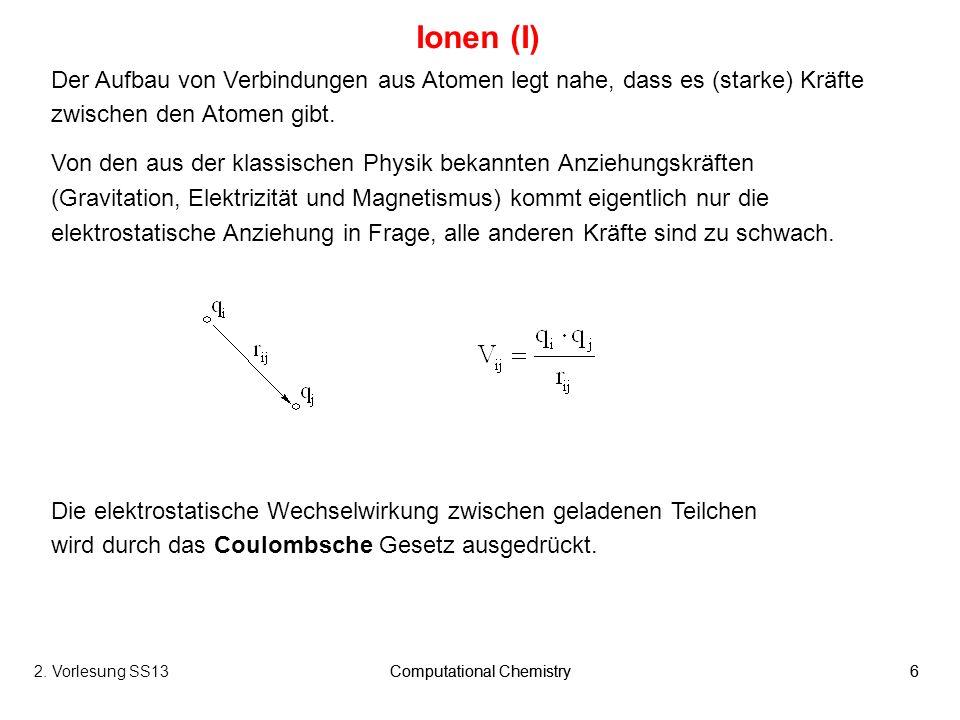Ionen (I) Der Aufbau von Verbindungen aus Atomen legt nahe, dass es (starke) Kräfte zwischen den Atomen gibt.