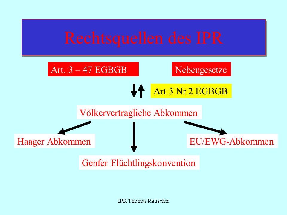 Rechtsquellen des IPR Art. 3 – 47 EGBGB Nebengesetze Art 3 Nr 2 EGBGB